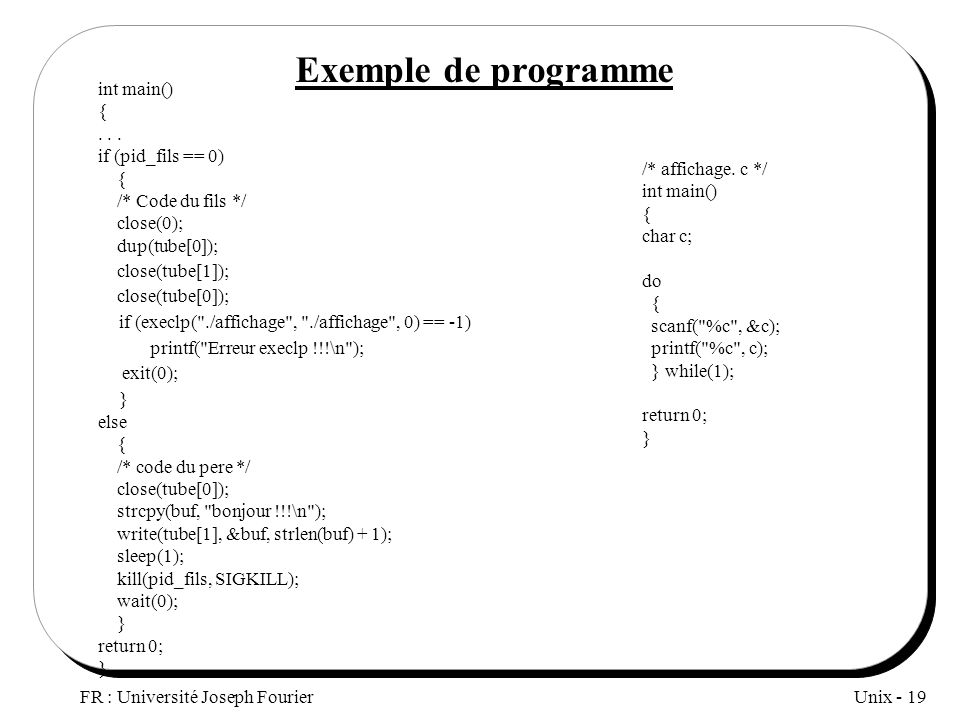 Exemple de programme close(tube[1]); close(tube[0]);